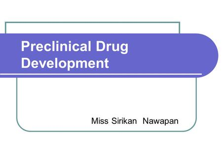Preclinical Drug Development Miss Sirikan Nawapan.