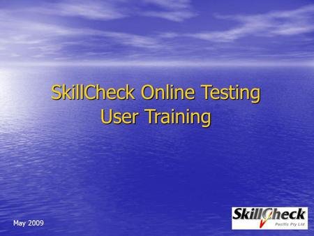 SkillCheck Online Testing User Training May 2009.