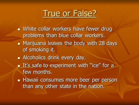 True or False? White collar workers have fewer drug problems than blue collar workers. White collar workers have fewer drug problems than blue collar workers.