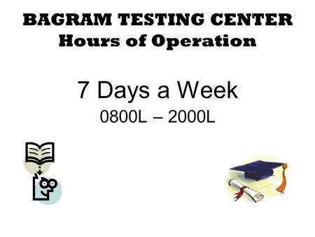 BAGRAM TESTING CENTER Hours of Operation