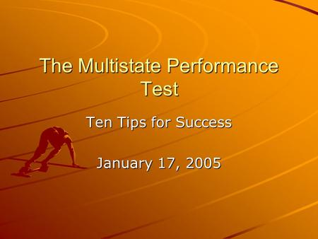 The Multistate Performance Test Ten Tips for Success January 17, 2005.