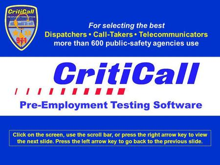 For selecting the best Dispatchers Call-Takers Telecommunicators more than 600 public-safety agencies use Click on the screen, use the scroll bar, or press.