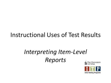 Instructional Uses of Test Results Interpreting Item-Level Reports.