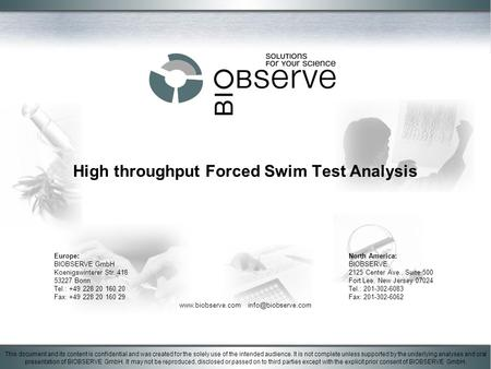 High throughput Forced Swim Test Analysis This document and its content is confidential and was created for the solely use of the intended audience. It.
