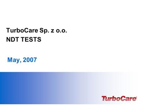 May, 2007 TurboCare Sp. z o.o. NDT TESTS. Privileged & Confidential – Page 2 scope of tests On usual basis we perform : Material tests Strength tests.