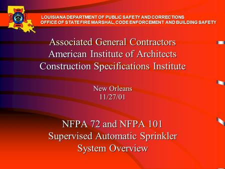 Associated General Contractors American Institute of Architects Construction Specifications Institute New Orleans 11/27/01 NFPA 72 and NFPA 101 Supervised.