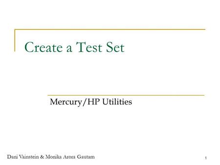 Dani Vainstein & Monika Arora Gautam 1 Create a Test Set Mercury/HP Utilities.
