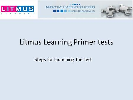 Litmus Learning Primer tests Steps for launching the test.