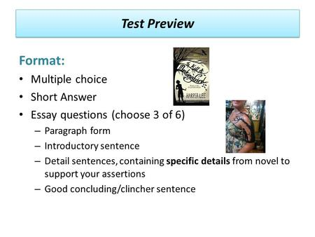 Test Preview Format: Multiple choice Short Answer Essay questions (choose 3 of 6) – Paragraph form – Introductory sentence – Detail sentences, containing.