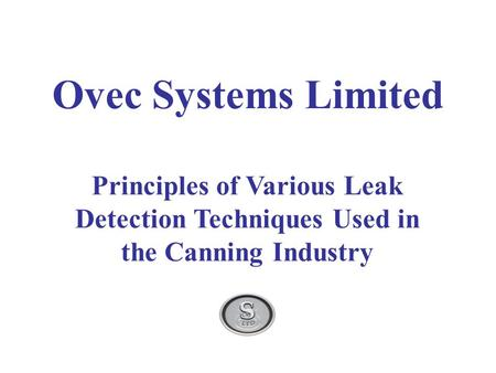Principles of Various Leak Detection Techniques Used in the Canning Industry Ovec Systems Limited Notes: