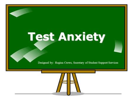 Test Anxiety Designed by: Regina Crews, Secretary of Student Support Services.