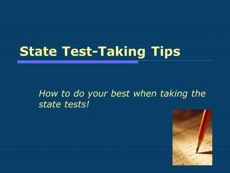 State Test-Taking Tips How to do your best when taking the state tests!