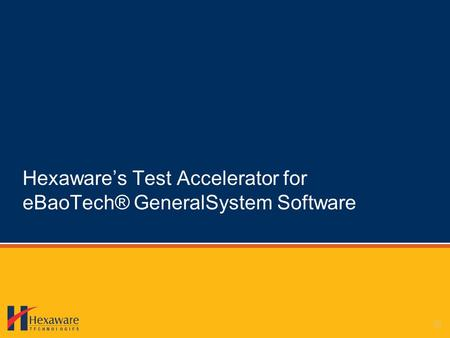 Hexawares Test Accelerator for eBaoTech® GeneralSystem Software.