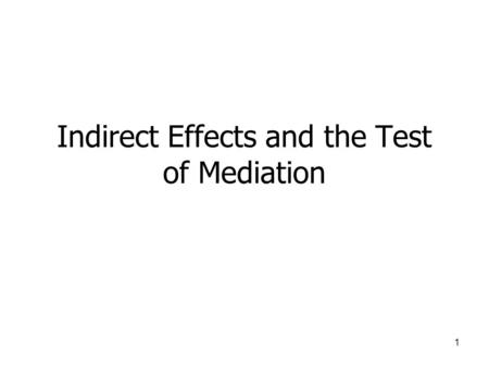 1 Indirect Effects and the Test of Mediation. 2 Example Objective: Compare Path Models to Multiple Regression and Illustrate Concepts of Indirect Effects.