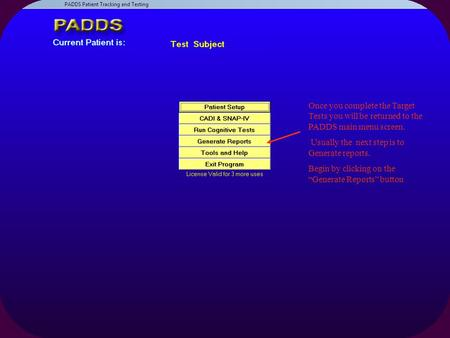 Once you complete the Target Tests you will be returned to the PADDS main menu screen. Usually the next step is to Generate reports. Begin by clicking.