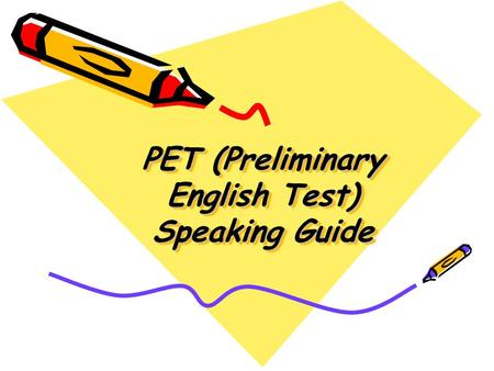 PET (Preliminary English Test) Speaking Guide. The standard format of the test is: 2 candidates and 2 examiners (one will talk to you and will ask you.
