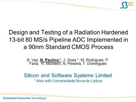 Design and Testing of a Radiation Hardened 13-bit 80 MS/s Pipeline ADC Implemented in a 90nm Standard CMOS Process B. Vaz, N. Paulino *, J. Goes *, M.