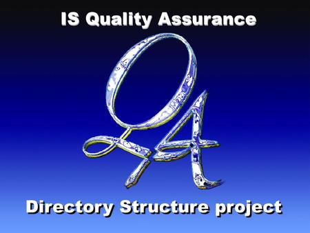 IS Quality Assurance Directory Structure project IS Quality Assurance.