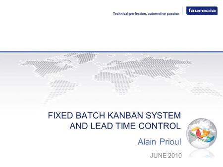 Alain Prioul JUNE 2010 FIXED BATCH KANBAN SYSTEM AND LEAD TIME CONTROL.