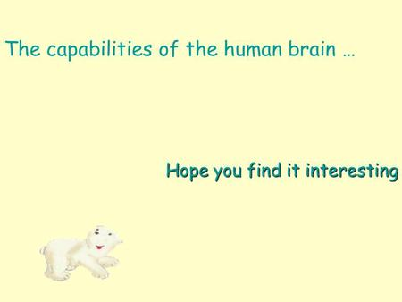 The capabilities of the human brain … Hope you find it interesting.