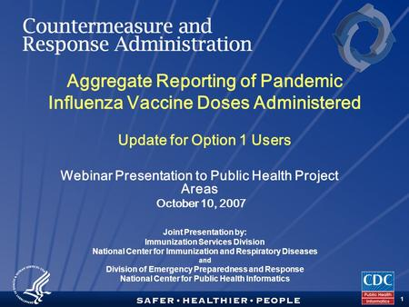 TM 1 Aggregate Reporting of Pandemic Influenza Vaccine Doses Administered Update for Option 1 Users Joint Presentation by: Immunization Services Division.