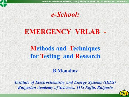 Center of Excellence POEMES, IEES (CLEPS), BULGARIAN ACADEMY OF SCIENCES e-School: EMERGENCY VRLAB - Methods and Techniques for Testing and Research B.Monahov.