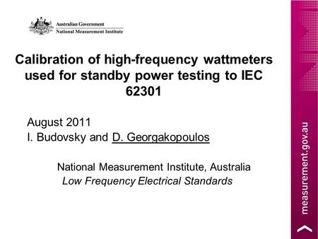 Calibration of high-frequency wattmeters used for standby power testing to IEC 62301 August 2011 I. Budovsky and D. Georgakopoulos National Measurement.