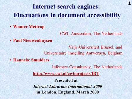 1 Internet search engines: Fluctuations in document accessibility Wouter Mettrop CWI, Amsterdam, The Netherlands Paul Nieuwenhuysen Vrije Universiteit.