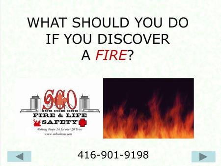 WHAT SHOULD YOU DO IF YOU DISCOVER A FIRE? 416-901-9198.