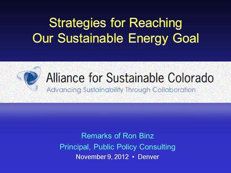 Remarks of Ron Binz Principal, Public Policy Consulting November 9, 2012 Denver.