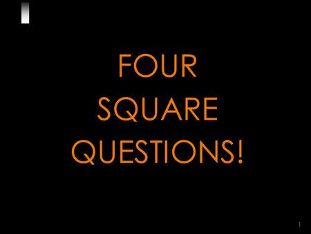 1 FOUR SQUARE QUESTIONS!. 2 Look at the diagram carefully. Now, I will ask you FOUR questions about this square. Are you ready? BA D C 4 Square Questions.