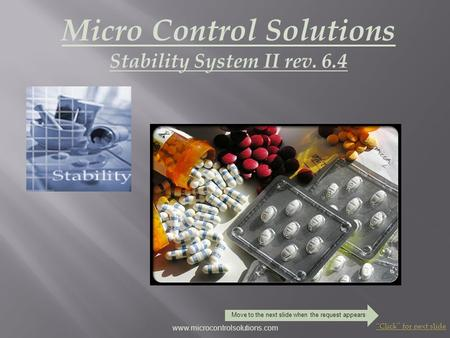 Micro Control Solutions Stability System II rev. 6.4 Click for next slide www.microcontrolsolutions.com Move to the next slide when the request appears.
