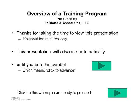 © May, 2002 LeBlond and Associates, LLC Overview of a Training Program Produced by LeBlond & Associates, LLC Thanks for taking the time to view this presentation.
