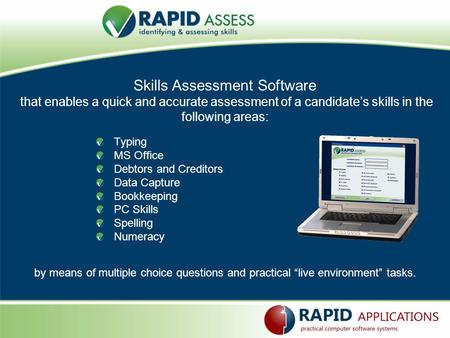 Skills Assessment Software that enables a quick and accurate assessment of a candidates skills in the following areas: Typing MS Office Debtors and Creditors.