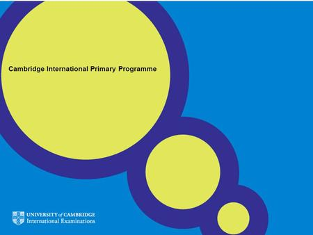 Cambridge International Primary Programme. About CIE University of Cambridge International Examinations (CIE) is the worlds largest provider of international.