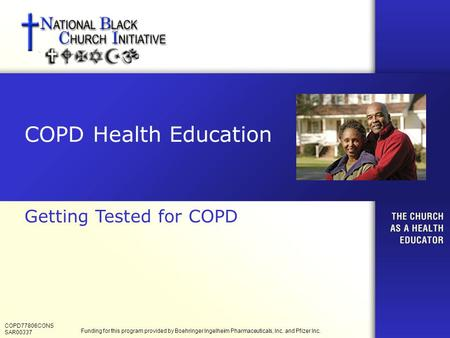 COPD Health Education Getting Tested for COPD COPD77806CONS SAR00337 Funding for this program provided by Boehringer Ingelheim Pharmaceuticals, Inc. and.