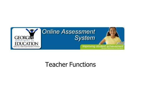 Teacher Functions. Teacher Functions in OAS Create Tests Assign Tests to a Class View Reports of Student Performance.
