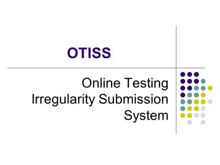 OTISS Online Testing Irregularity Submission System.