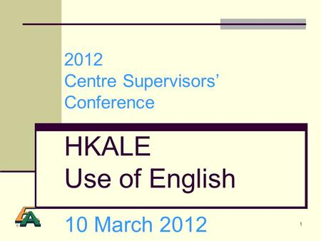 1 2012 Centre Supervisors Conference HKALE Use of English 10 March 2012.