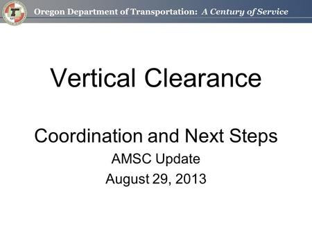 Vertical Clearance Coordination and Next Steps AMSC Update August 29, 2013.