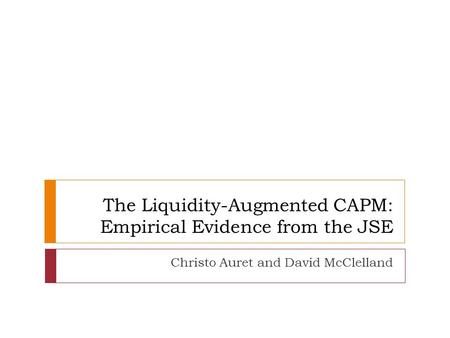 The Liquidity-Augmented CAPM: Empirical Evidence from the JSE Christo Auret and David McClelland.