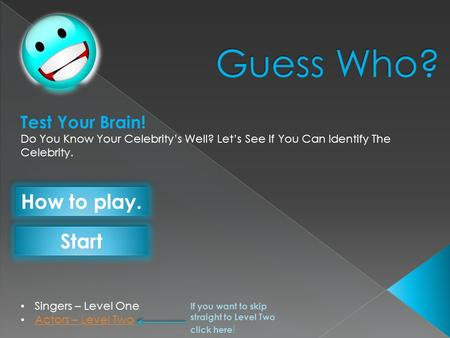 Singers – Level One Actors – Level Two Test Your Brain! Do You Know Your Celebritys Well? Lets See If You Can Identify The Celebrity. How to play. Start.