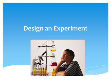 Design an Experiment.