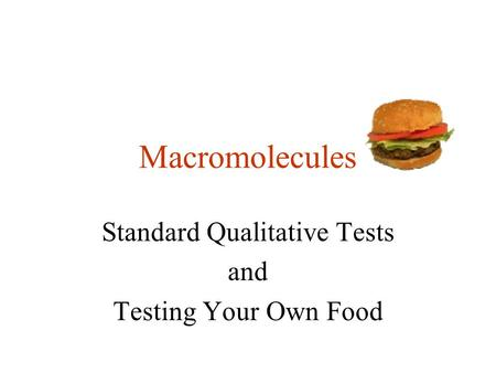 Macromolecules Standard Qualitative Tests and Testing Your Own Food.