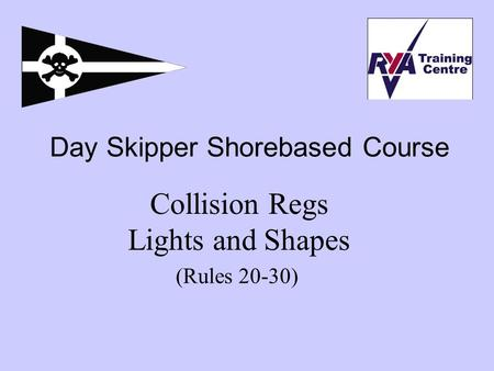 Collision Regs Lights and Shapes (Rules 20-30) Day Skipper Shorebased Course.