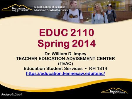 Revised 01/24/14 Dr. William D. Impey TEACHER EDUCATION ADVISEMENT CENTER (TEAC) Education Student Services KH 1314 https://education.kennesaw.edu/teac/