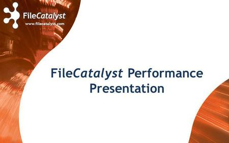 Www.filecatalyst.com FileCatalyst Performance Presentation.
