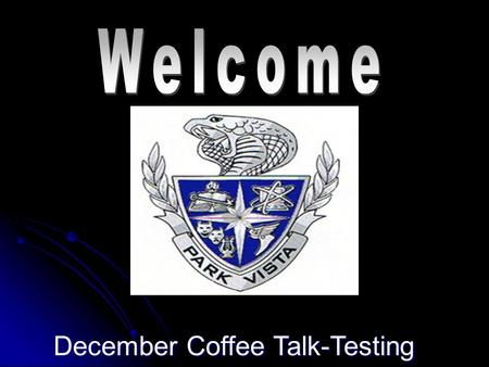 December Coffee Talk-Testing. Pre-Test on Testing Discussion Topics Discussion Topics College Admissions Tests-PSAT - SAT I & SAT II - ACT - CPT College.