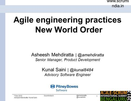 1  ndia.in 7 Dec 2012 Asheesh Mehdiratta / Kunal  Agile engineering practices New World Order Asheesh.