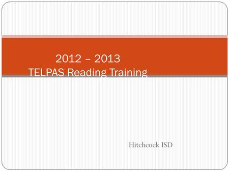 Hitchcock ISD 2012 – 2013 TELPAS Reading Training.